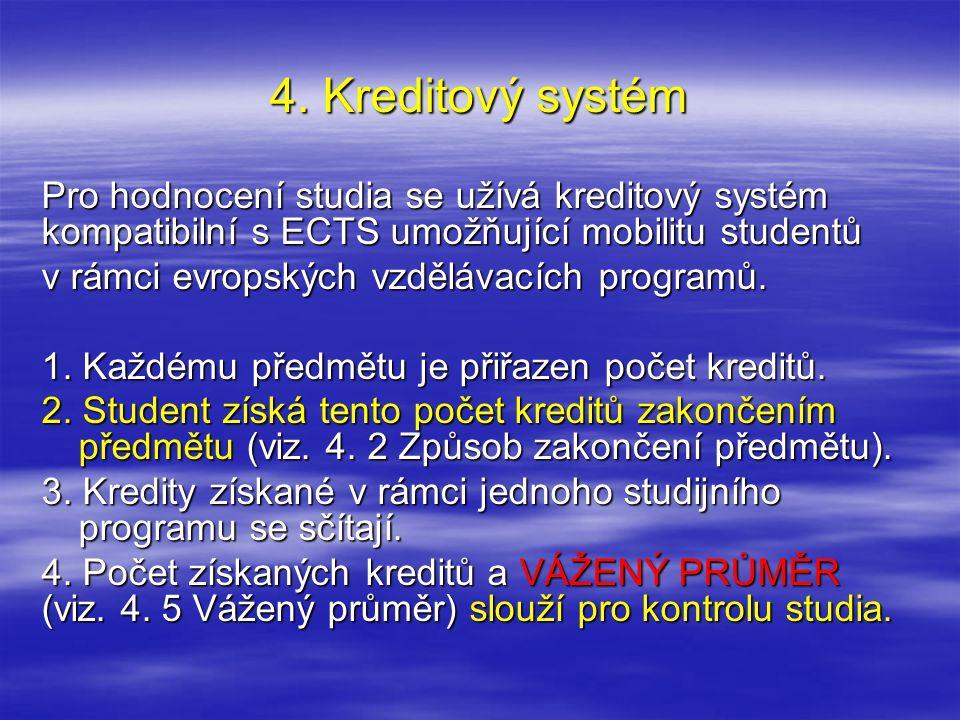 4. Kreditový systém Pro hodnocení studia se užívá kreditový systém kompatibilní s ECTS umožňující mobilitu studentů v rámci evropských vzdělávacích pr