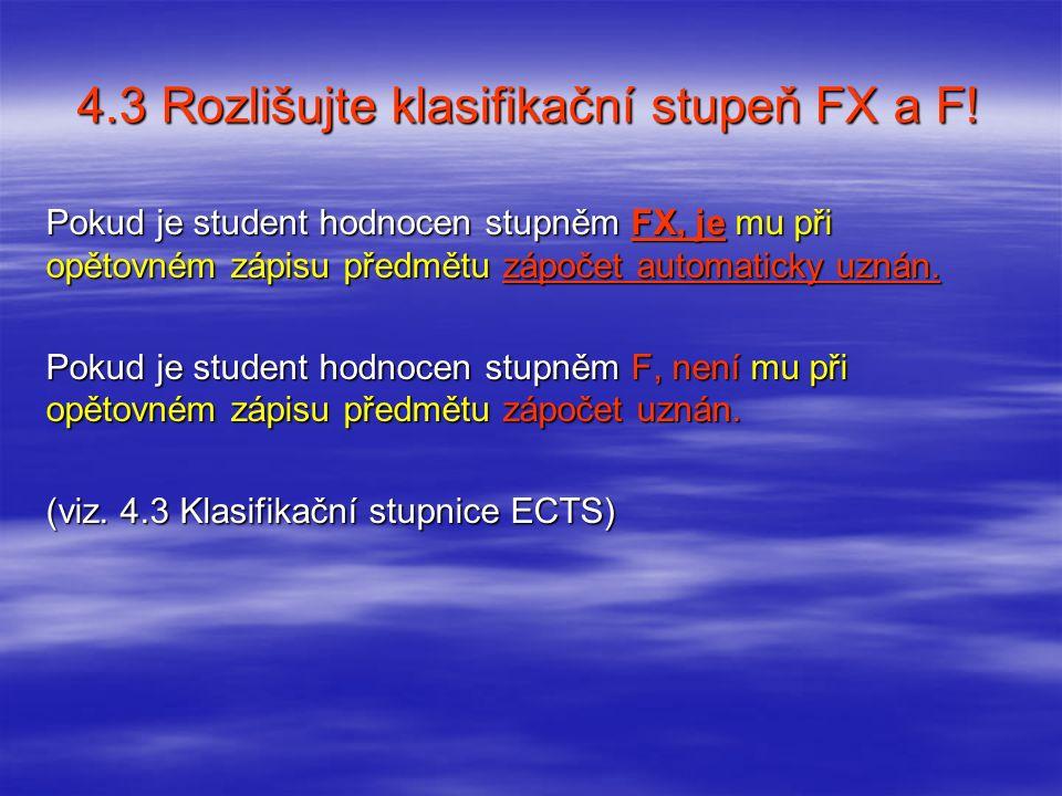 4.3 Rozlišujte klasifikační stupeň FX a F! Pokud je student hodnocen stupněm FX, je mu při opětovném zápisu předmětu zápočet automaticky uznán. Pokud