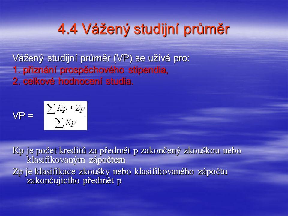 4.4 Vážený studijní průměr Vážený studijní průměr (VP) se užívá pro: 1. přiznání prospěchového stipendia, 2. celkové hodnocení studia. VP = Kp je poče