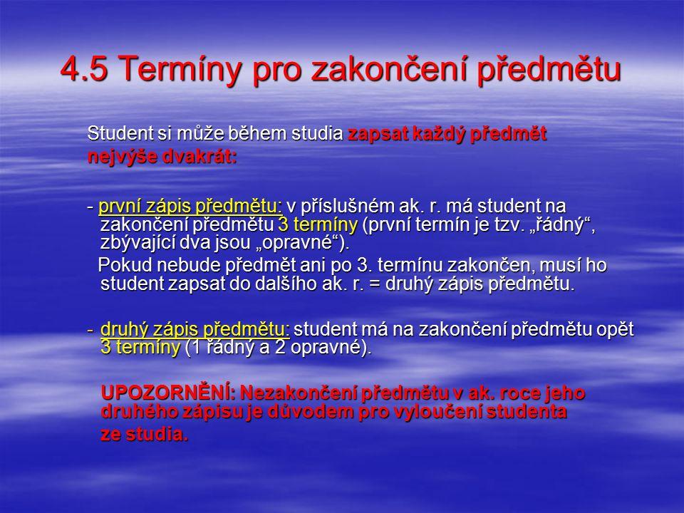 4.5 Termíny pro zakončení předmětu Student si může během studia zapsat každý předmět nejvýše dvakrát: - první zápis předmětu: v příslušném ak. r. má s