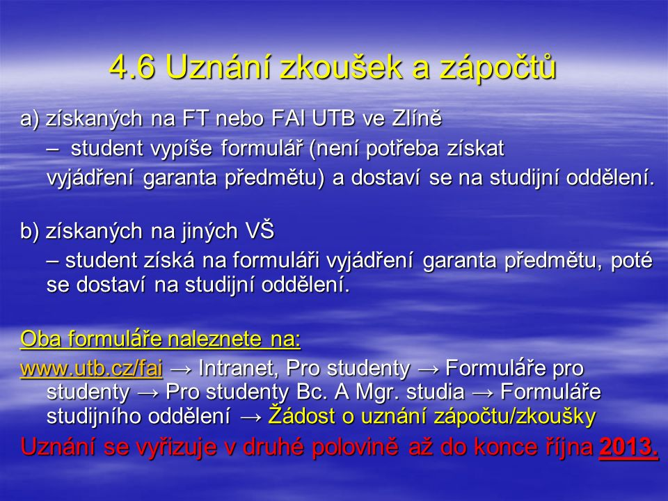 4.6 Uznání zkoušek a zápočtů a) získaných na FT nebo FAI UTB ve Zlíně – student vypíše formulář (není potřeba získat vyjádření garanta předmětu) a dos