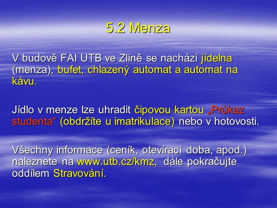 """5.2 Menza V budově FAI UTB ve Zlíně se nachází jídelna (menza), bufet, chlazený automat a automat na kávu. Jídlo v menze lze uhradit čipovou kartou """"P"""
