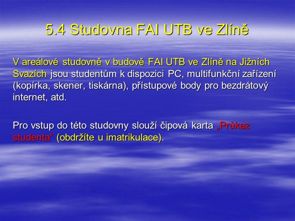 5.4 Studovna FAI UTB ve Zlíně V areálové studovně v budově FAI UTB ve Zlíně na Jižních Svazích jsou studentům k dispozici PC, multifunkční zařízení (k