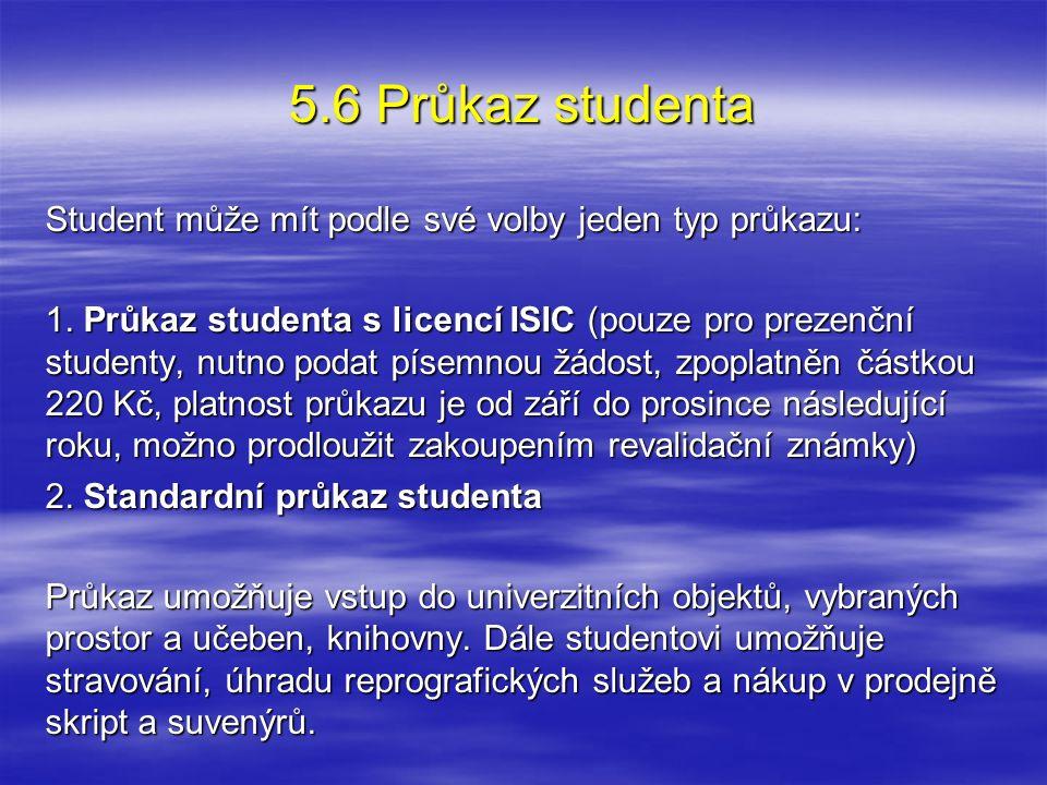 5.6 Průkaz studenta Student může mít podle své volby jeden typ průkazu: 1. Průkaz studenta s licencí ISIC (pouze pro prezenční studenty, nutno podat p