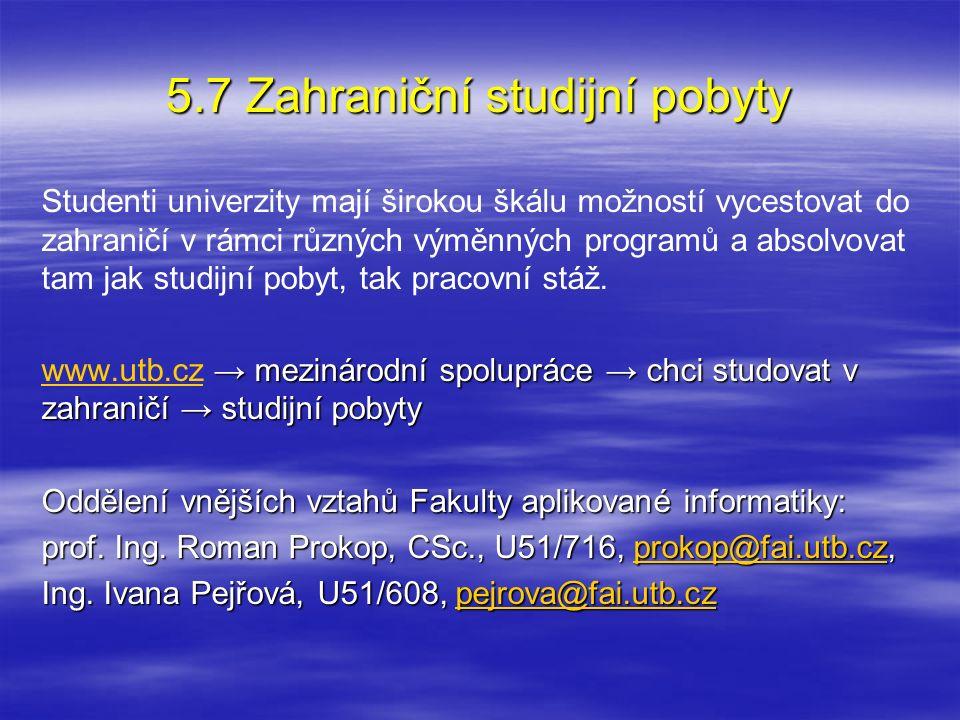 5.7 Zahraniční studijní pobyty Studenti univerzity mají širokou škálu možností vycestovat do zahraničí v rámci různých výměnných programů a absolvovat