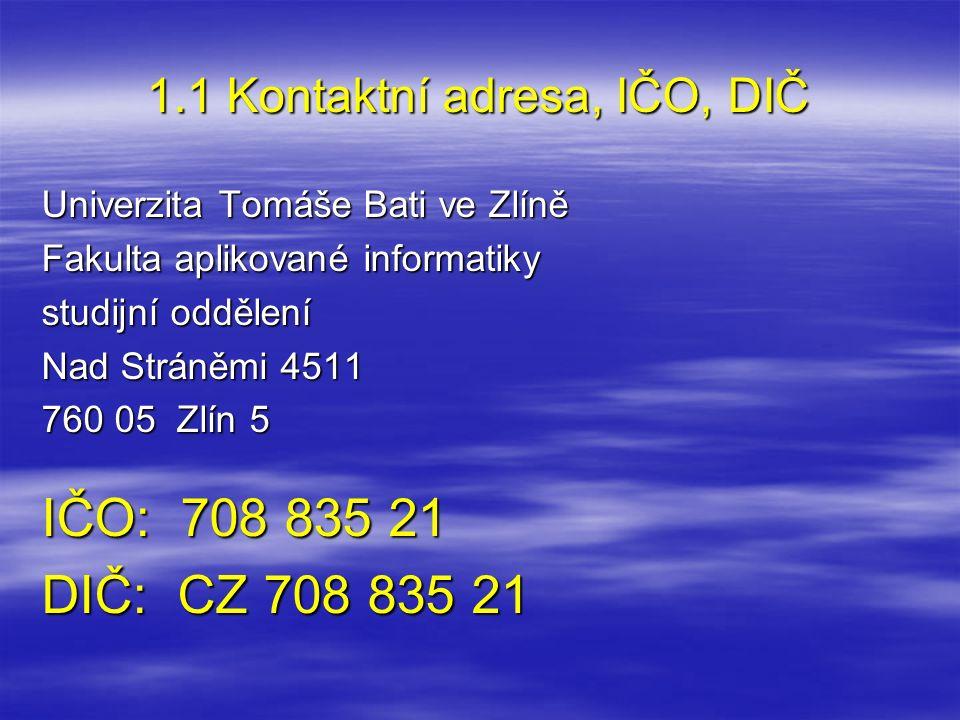 1.1 Kontaktní adresa, IČO, DIČ Univerzita Tomáše Bati ve Zlíně Fakulta aplikované informatiky studijní oddělení Nad Stráněmi 4511 760 05 Zlín 5 IČO: 7