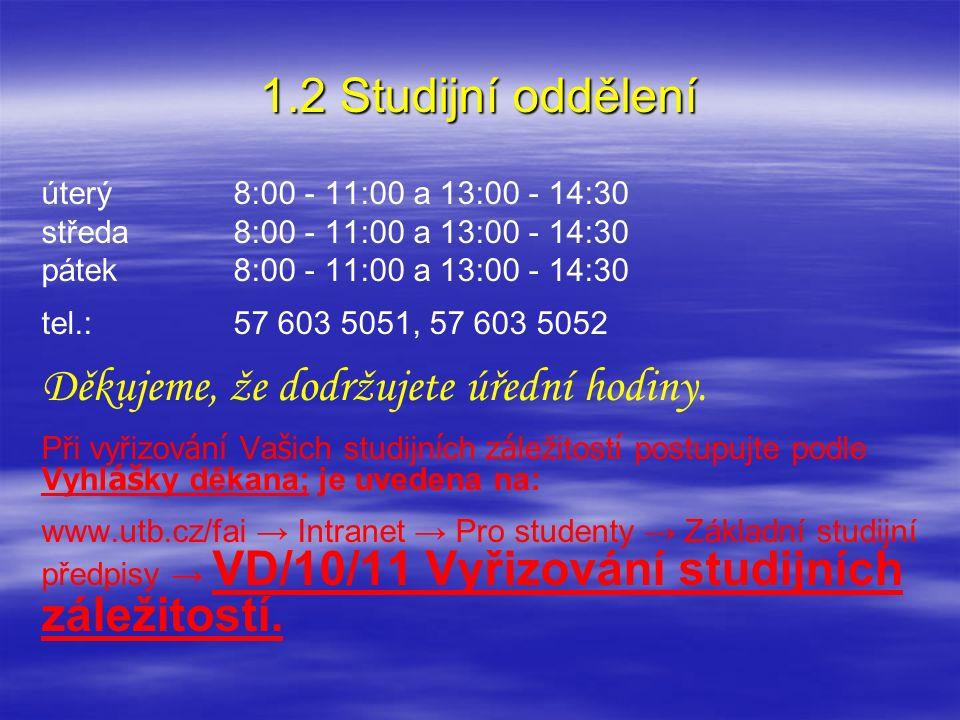 1.2 Studijní oddělení úterý 8:00 - 11:00 a 13:00 - 14:30 středa 8:00 - 11:00 a 13:00 - 14:30 pátek 8:00 - 11:00 a 13:00 - 14:30 tel.: 57 603 5051, 57