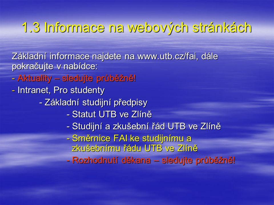 1.3 Informace na webových stránkách Základní informace najdete na www.utb.cz/fai, dále pokračujte v nabídce: - Aktuality – sledujte průběžně! - Intran