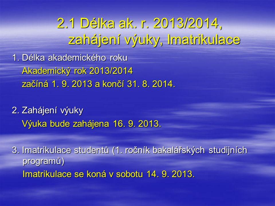 2.1 Délka ak. r. 2013/2014, zahájení výuky, Imatrikulace 1. Délka akademického roku Akademický rok 2013/2014 Akademický rok 2013/2014 začíná 1. 9. 201
