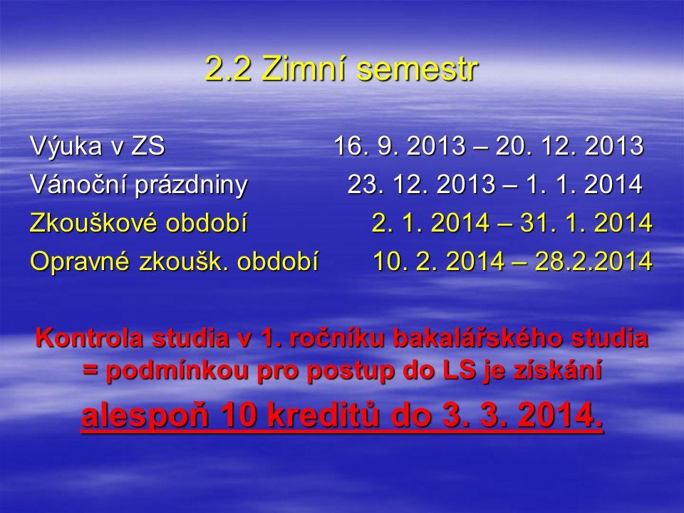 2.2 Zimní semestr Výuka v ZS 16. 9. 2013 – 20. 12. 2013 Vánoční prázdniny 23. 12. 2013 – 1. 1. 2014 Zkouškové období2. 1. 2014 – 31. 1. 2014 Opravné z