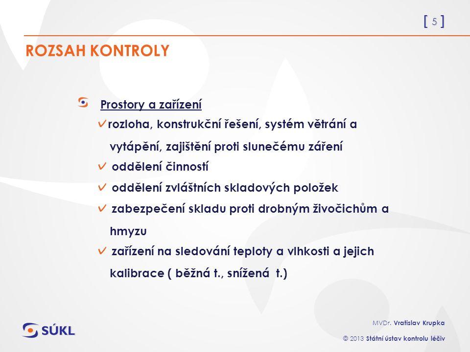 [ 5 ] MVDr. Vratislav Krupka © 2013 Státní ústav kontrolu léčiv ROZSAH KONTROLY Prostory a zařízení ✓ rozloha, konstrukční řešení, systém větrání a vy