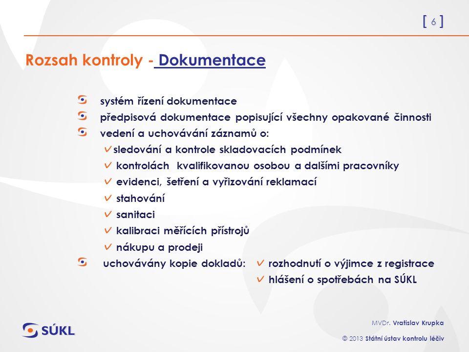 [ 6 ] MVDr. Vratislav Krupka © 2013 Státní ústav kontrolu léčiv Rozsah kontroly - Dokumentace systém řízení dokumentace předpisová dokumentace popisuj