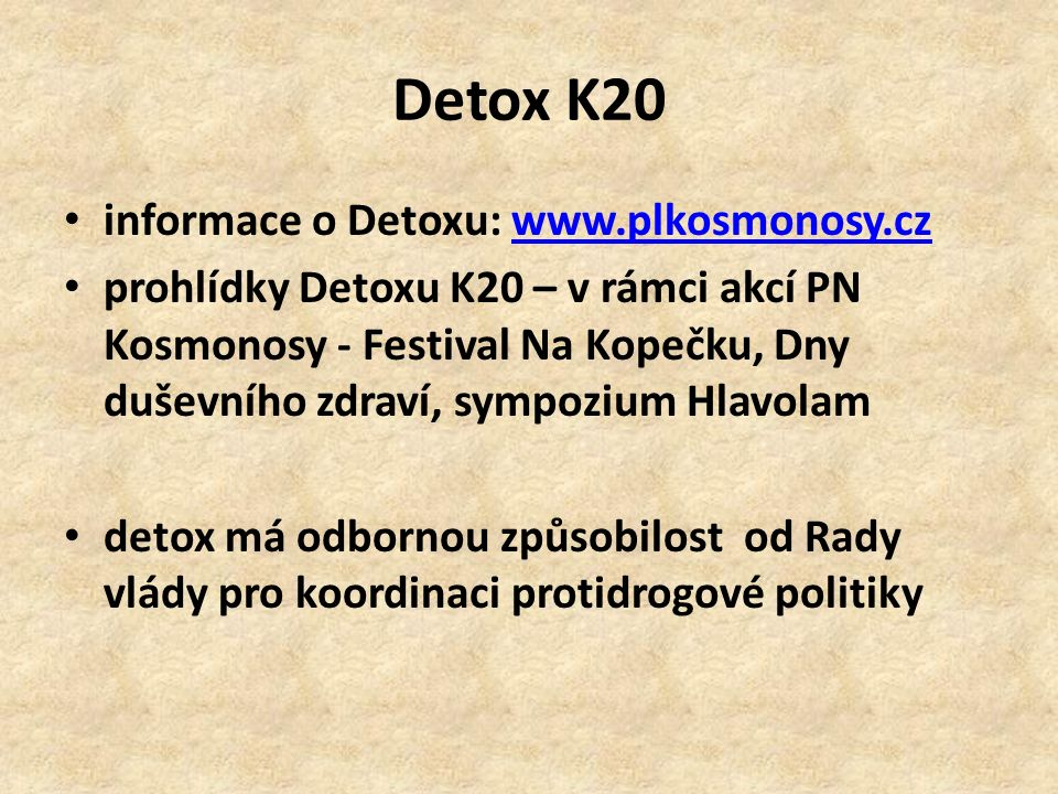 Detox K20 informace o Detoxu: www.plkosmonosy.czwww.plkosmonosy.cz prohlídky Detoxu K20 – v rámci akcí PN Kosmonosy - Festival Na Kopečku, Dny duševního zdraví, sympozium Hlavolam detox má odbornou způsobilost od Rady vlády pro koordinaci protidrogové politiky