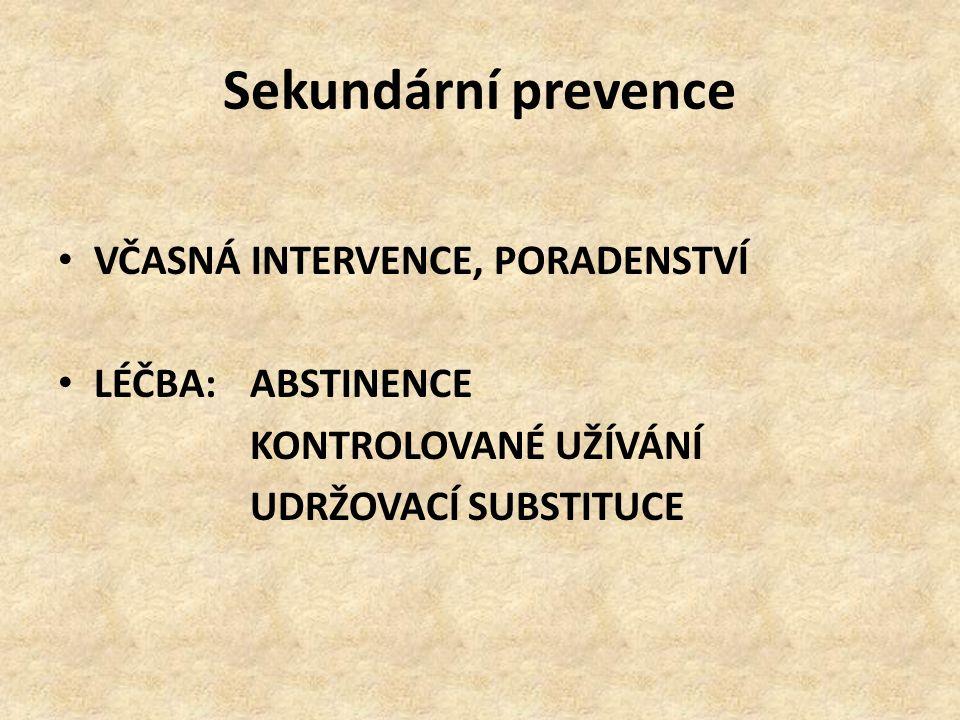Sekundární prevence VČASNÁ INTERVENCE, PORADENSTVÍ LÉČBA:ABSTINENCE KONTROLOVANÉ UŽÍVÁNÍ UDRŽOVACÍ SUBSTITUCE