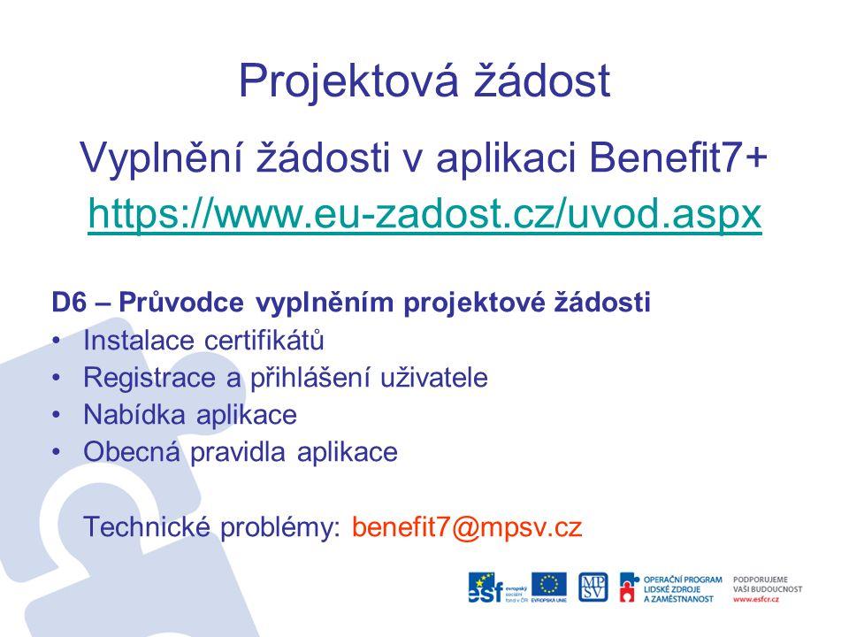 Projektová žádost Vyplnění žádosti v aplikaci Benefit7+ https://www.eu-zadost.cz/uvod.aspx D6 – Průvodce vyplněním projektové žádosti Instalace certifikátů Registrace a přihlášení uživatele Nabídka aplikace Obecná pravidla aplikace Technické problémy: benefit7@mpsv.cz