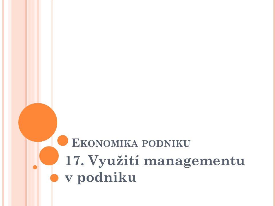 E KONOMIKA PODNIKU 17. Využití managementu v podniku