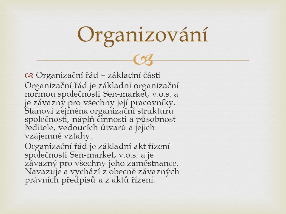   Organizační řád – základní části Organizační řád je základní organizační normou společnosti Sen-market, v.o.s.
