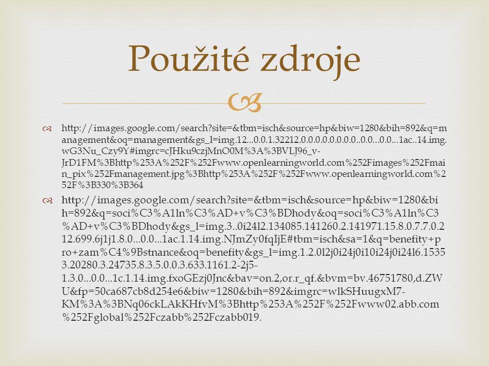  Použité zdroje  http://images.google.com/search site=&tbm=isch&source=hp&biw=1280&bih=892&q=m anagement&oq=management&gs_l=img.12...0.0.1.32212.0.0.0.0.0.0.0.0..0.0...0.0...1ac..14.img.