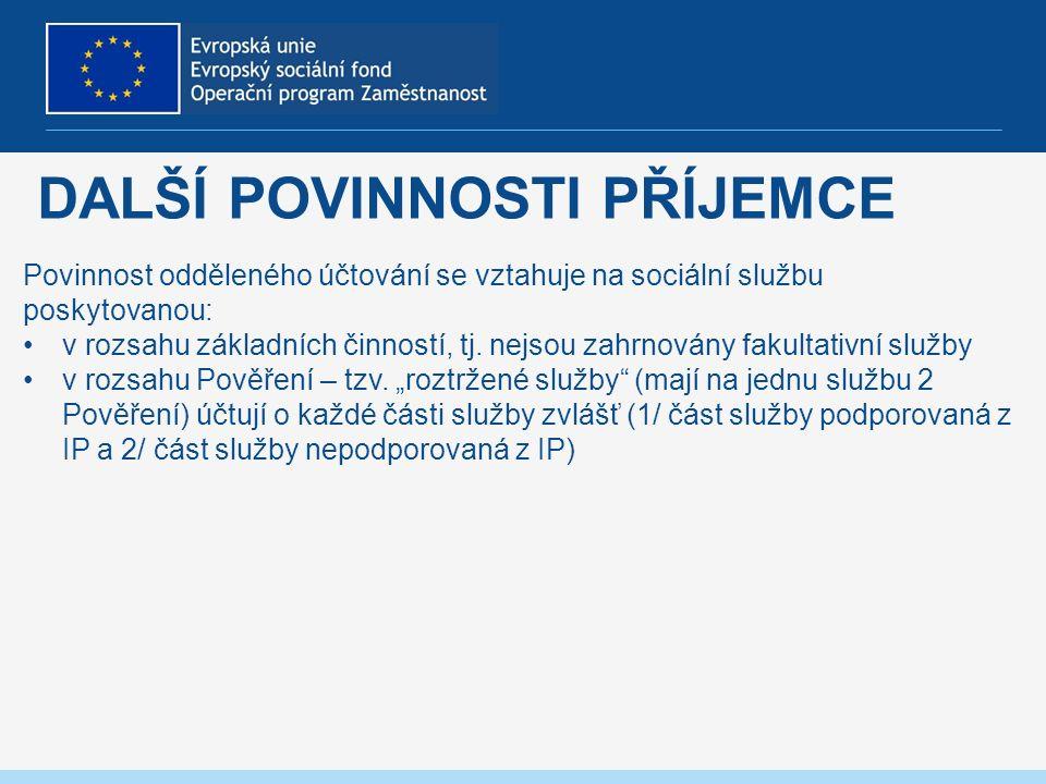 DALŠÍ POVINNOSTI PŘÍJEMCE Povinnost odděleného účtování se vztahuje na sociální službu poskytovanou: v rozsahu základních činností, tj.