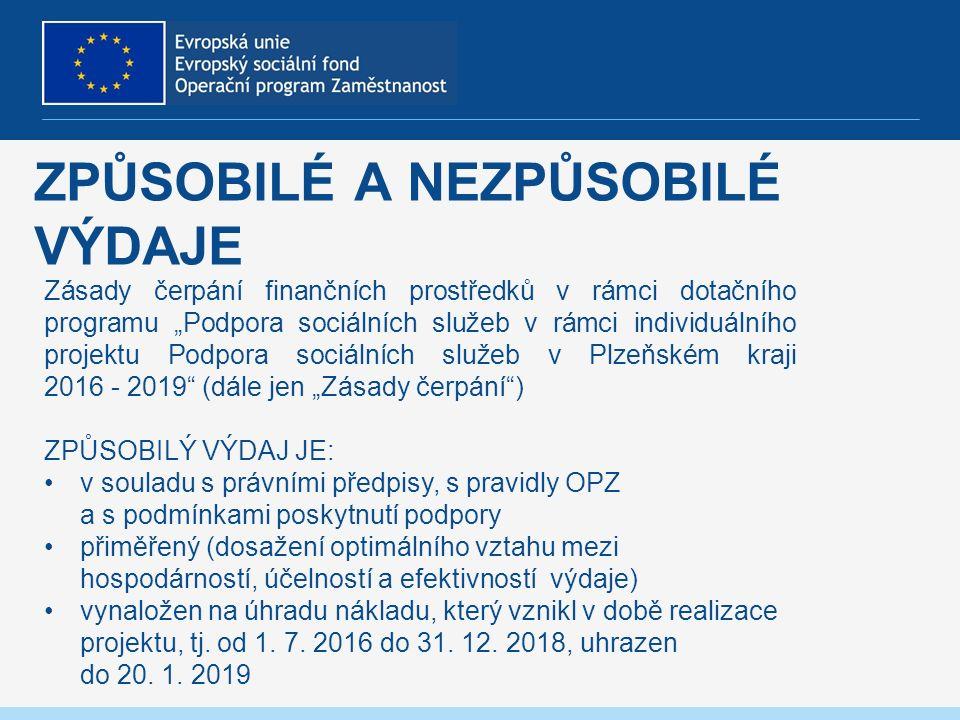 """ZPŮSOBILÉ A NEZPŮSOBILÉ VÝDAJE Zásady čerpání finančních prostředků v rámci dotačního programu """"Podpora sociálních služeb v rámci individuálního projektu Podpora sociálních služeb v Plzeňském kraji 2016 - 2019 (dále jen """"Zásady čerpání ) ZPŮSOBILÝ VÝDAJ JE: v souladu s právními předpisy, s pravidly OPZ a s podmínkami poskytnutí podpory přiměřený (dosažení optimálního vztahu mezi hospodárností, účelností a efektivností výdaje) vynaložen na úhradu nákladu, který vznikl v době realizace projektu, tj."""