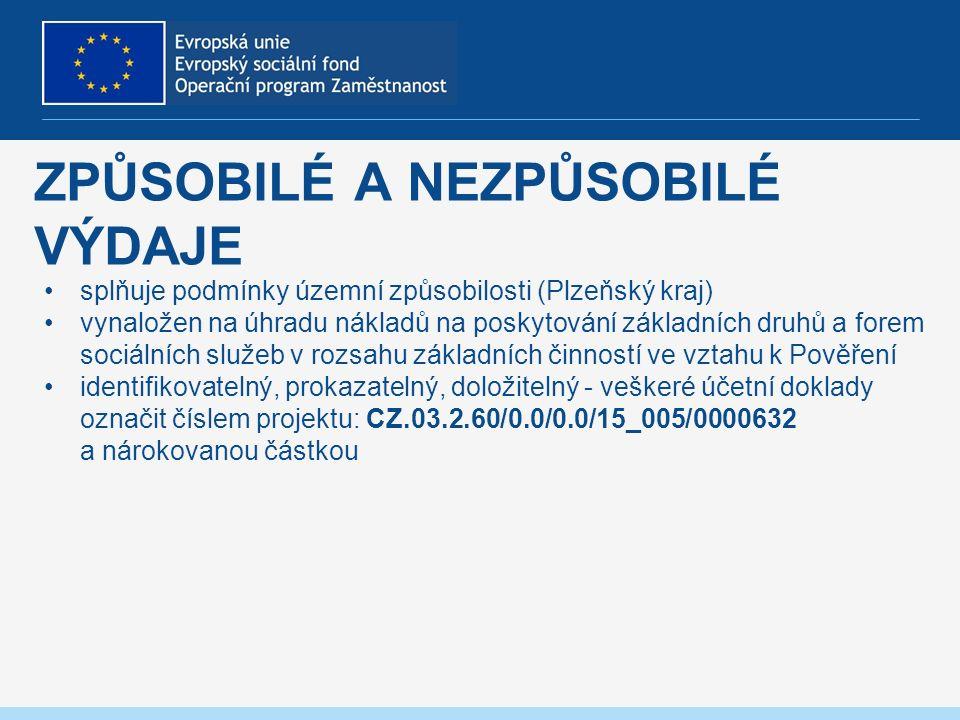 ZPŮSOBILÉ A NEZPŮSOBILÉ VÝDAJE splňuje podmínky územní způsobilosti (Plzeňský kraj) vynaložen na úhradu nákladů na poskytování základních druhů a forem sociálních služeb v rozsahu základních činností ve vztahu k Pověření identifikovatelný, prokazatelný, doložitelný - veškeré účetní doklady označit číslem projektu: CZ.03.2.60/0.0/0.0/15_005/0000632 a nárokovanou částkou