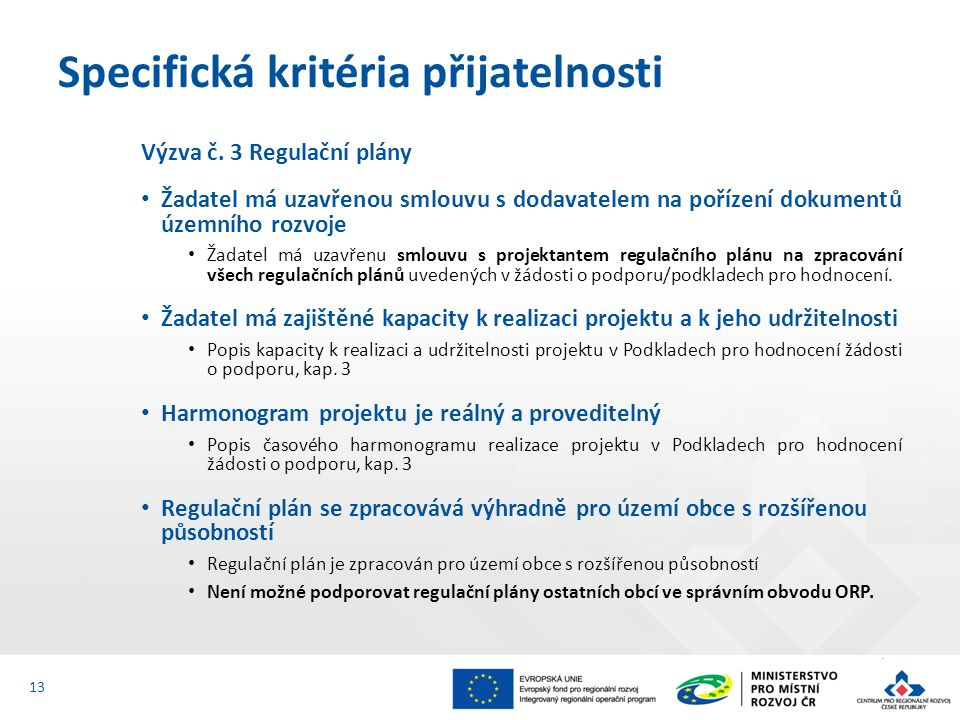 Výzva č. 3 Regulační plány Žadatel má uzavřenou smlouvu s dodavatelem na pořízení dokumentů územního rozvoje Žadatel má uzavřenu smlouvu s projektante
