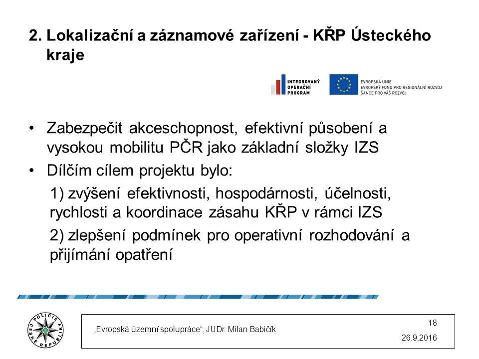 2. Lokalizační a záznamové zařízení - KŘP Ústeckého kraje Zabezpečit akceschopnost, efektivní působení a vysokou mobilitu PČR jako základní složky IZS