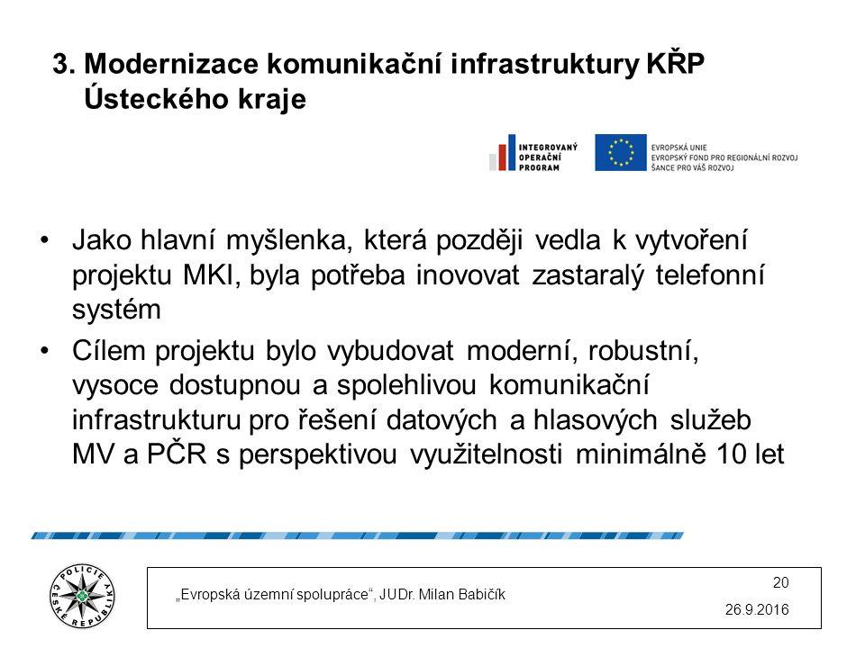 3. Modernizace komunikační infrastruktury KŘP Ústeckého kraje Jako hlavní myšlenka, která později vedla k vytvoření projektu MKI, byla potřeba inovova