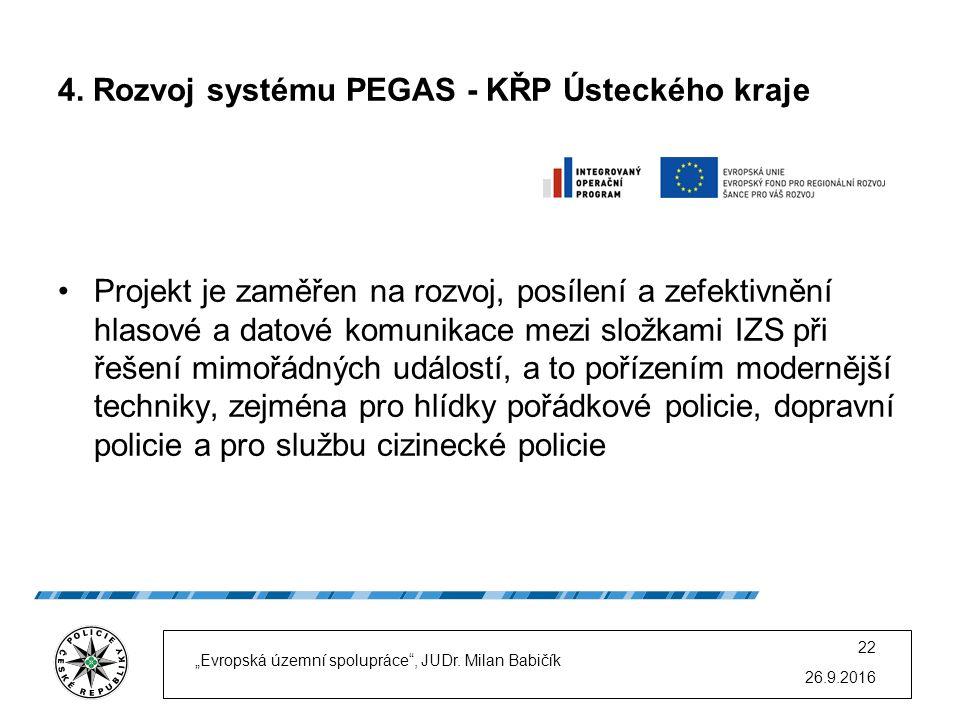 4. Rozvoj systému PEGAS - KŘP Ústeckého kraje Projekt je zaměřen na rozvoj, posílení a zefektivnění hlasové a datové komunikace mezi složkami IZS při
