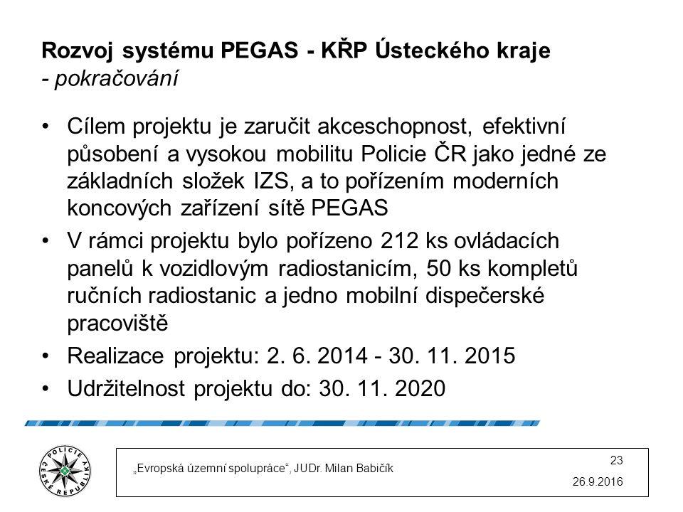 Rozvoj systému PEGAS - KŘP Ústeckého kraje - pokračování Cílem projektu je zaručit akceschopnost, efektivní působení a vysokou mobilitu Policie ČR jak