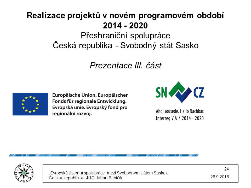 Realizace projektů v novém programovém období 2014 - 2020 Přeshraniční spolupráce Česká republika - Svobodný stát Sasko Prezentace III. část 26.9.2016
