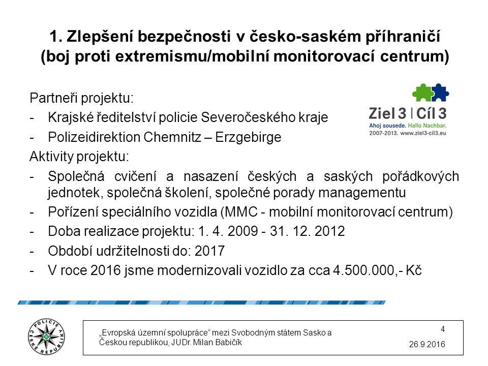 1. Zlepšení bezpečnosti v česko-saském příhraničí (boj proti extremismu/mobilní monitorovací centrum) Partneři projektu: -Krajské ředitelství policie