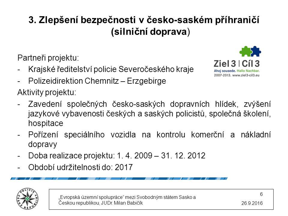3. Zlepšení bezpečnosti v česko-saském příhraničí (silniční doprava) Partneři projektu: -Krajské ředitelství policie Severočeského kraje -Polizeidirek