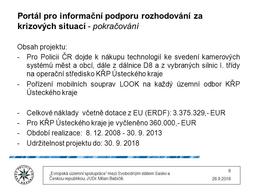 Obsah projektu: -Pro Policii ČR dojde k nákupu technologií ke svedení kamerových systémů měst a obcí, dále z dálnice D8 a z vybraných silnic I. třídy