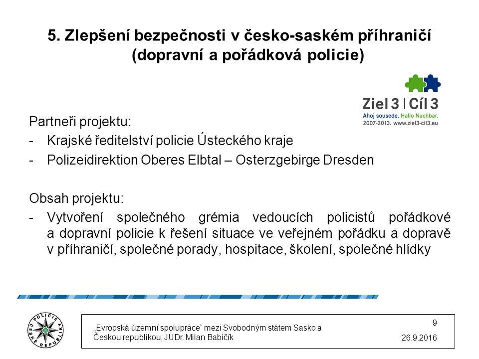 5. Zlepšení bezpečnosti v česko-saském příhraničí (dopravní a pořádková policie) Partneři projektu: -Krajské ředitelství policie Ústeckého kraje -Poli