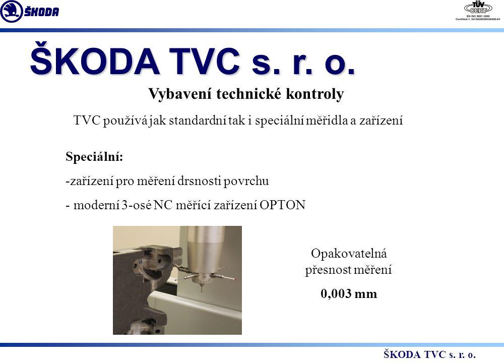 Vybavení technické kontroly TVC používá jak standardní tak i speciální měřidla a zařízení Speciální: -zařízení pro měření drsnosti povrchu - moderní 3-osé NC měřící zařízení OPTON Opakovatelná přesnost měření 0,003 mm