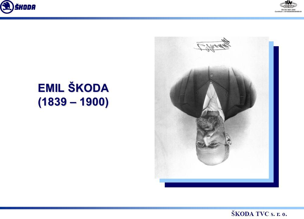 EMIL ŠKODA (1839 – 1900) ŠKODA TVC s. r. o.