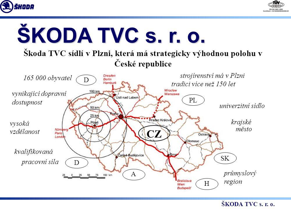 Škoda TVC sídlí v Plzni, která má strategicky výhodnou polohu v České republice 165 000 obyvatel kvalifikovaná vynikající dopravní vysoká pracovní síla dostupnost vzdělanost strojírenství má v Plzni tradici více než 150 let PL D D A SK H CZ univerzitní sídlo město krajské průmyslový region ŠKODA TVC s.