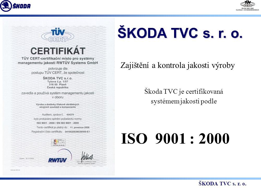 Zajištění a kontrola jakosti výroby Škoda TVC je certifikovaná systémem jakosti podle ISO 9001 : 2000 ŠKODA TVC s.