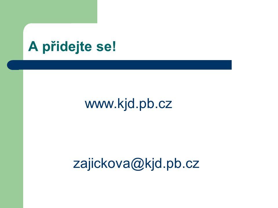 A přidejte se! www.kjd.pb.cz zajickova@kjd.pb.cz
