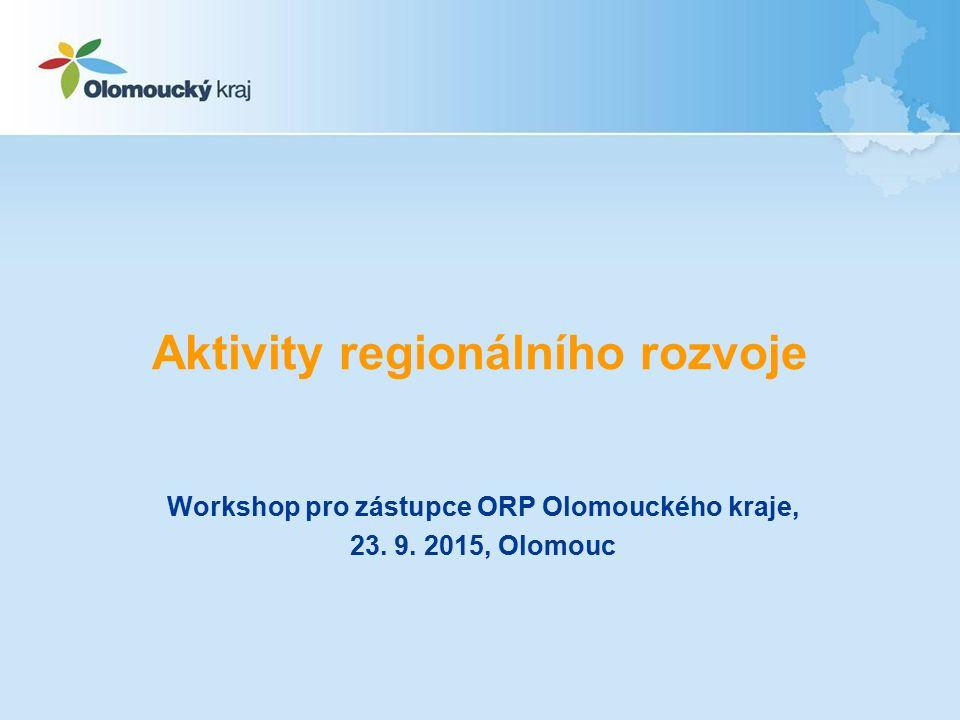 Aktivity regionálního rozvoje Workshop pro zástupce ORP Olomouckého kraje, 23. 9. 2015, Olomouc