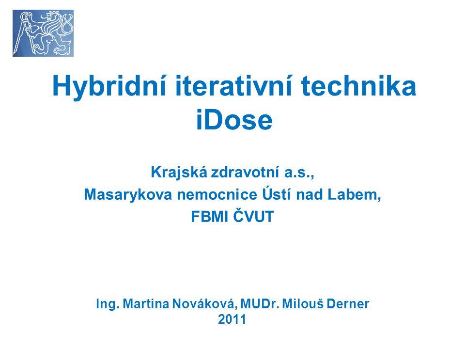 Hybridní iterativní technika iDose Krajská zdravotní a.s., Masarykova nemocnice Ústí nad Labem, FBMI ČVUT Ing.
