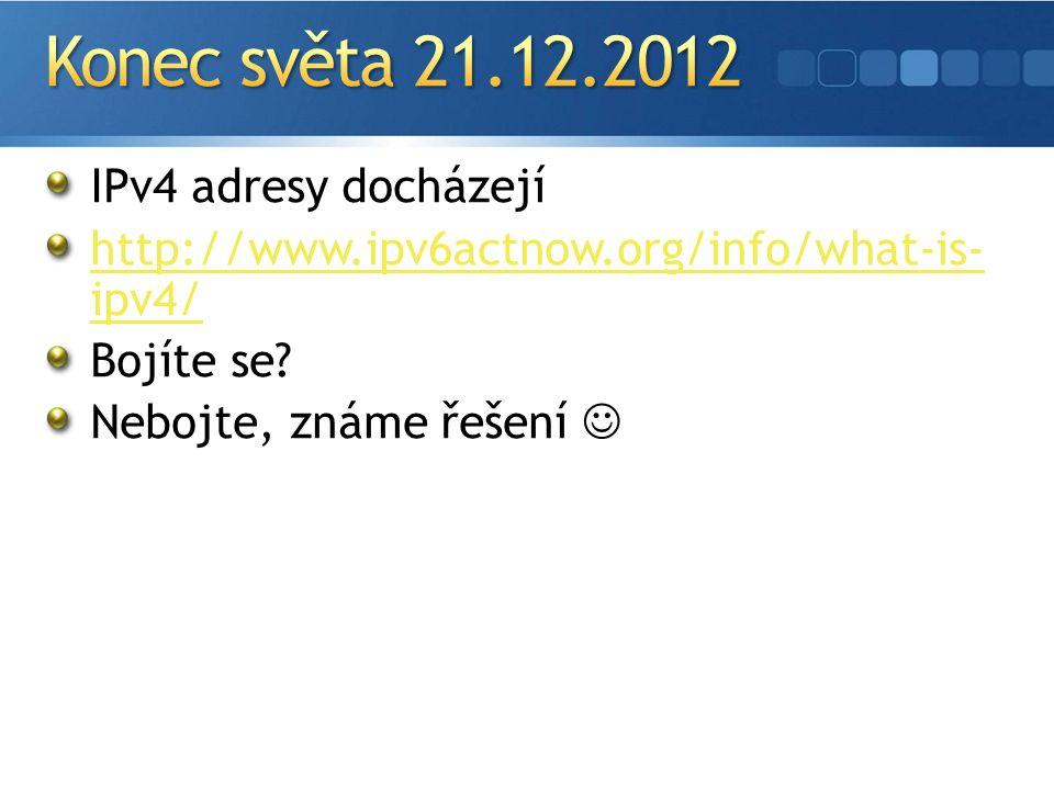 IPv4 adresy docházejí http://www.ipv6actnow.org/info/what-is- ipv4/ Bojíte se.