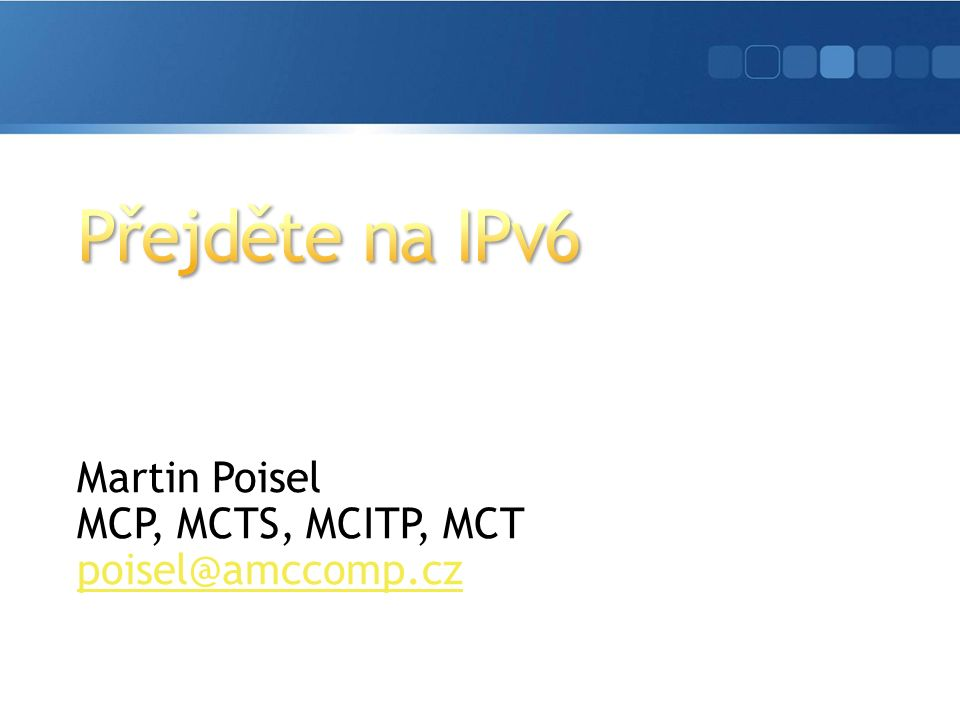 Martin Poisel MCP, MCTS, MCITP, MCT poisel@amccomp.cz