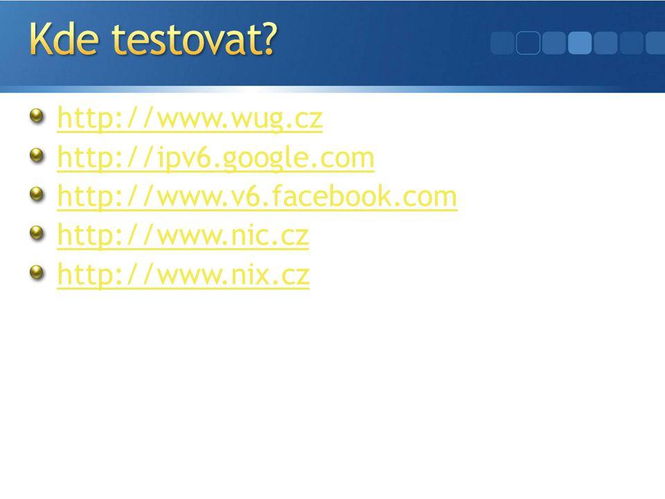 http://www.wug.cz http://ipv6.google.com http://www.v6.facebook.com http://www.nic.cz http://www.nix.cz