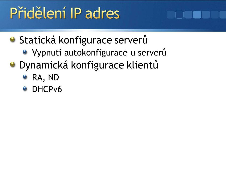 Statická konfigurace serverů Vypnutí autokonfigurace u serverů Dynamická konfigurace klientů RA, ND DHCPv6