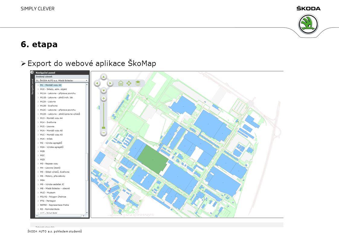 ŠKODA AUTO a.s. pohledem studentů 6. etapa  Export do webové aplikace ŠkoMap