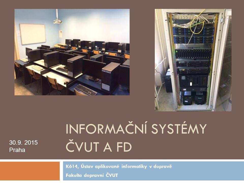 INFORMAČNÍ SYSTÉMY ČVUT A FD K614, Ústav aplikované informatiky v dopravě Fakulta dopravní ČVUT 30.9. 2015 Praha