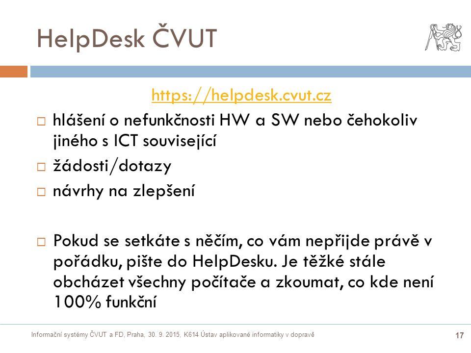 Informační systémy ČVUT a FD, Praha, 30. 9. 2015, K614 Ústav aplikované informatiky v dopravě 17 HelpDesk ČVUT https://helpdesk.cvut.cz  hlášení o ne