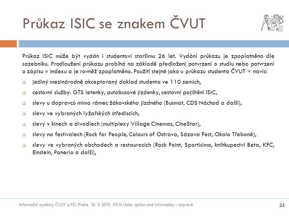Informační systémy ČVUT a FD, Praha, 30. 9. 2015, K614 Ústav aplikované informatiky v dopravě 24 Průkaz ISIC se znakem ČVUT Průkaz ISIC může být vydán